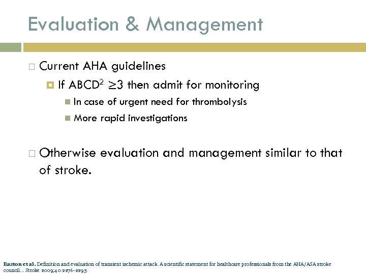 Evaluation & Management Current AHA guidelines If ABCD 2 ≥ 3 then admit for