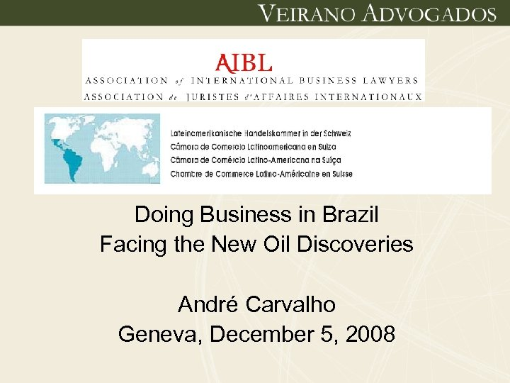 Doing Business in Brazil Facing the New Oil Discoveries André Carvalho Geneva, December 5,
