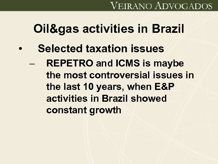 Oil&gas activities in Brazil • Selected taxation issues – REPETRO and ICMS is maybe