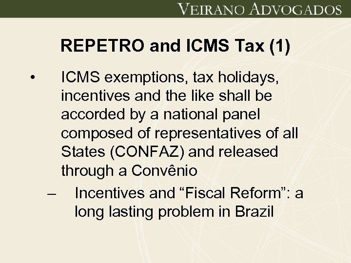 REPETRO and ICMS Tax (1) • ICMS exemptions, tax holidays, incentives and the like