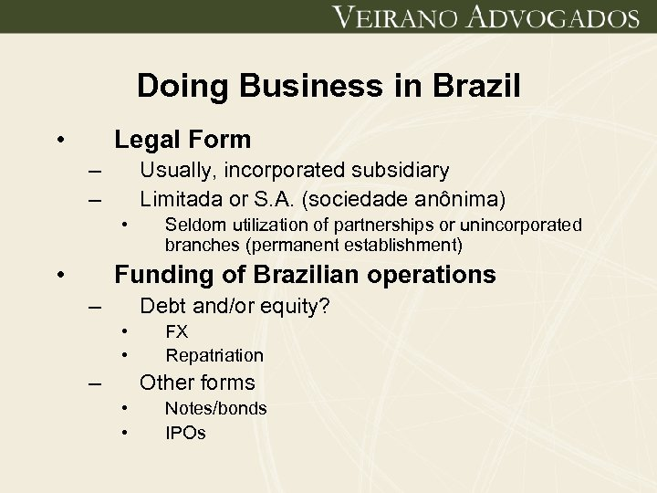 Doing Business in Brazil • Legal Form – – Usually, incorporated subsidiary Limitada or