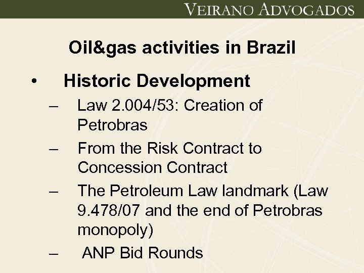 Oil&gas activities in Brazil • Historic Development – – Law 2. 004/53: Creation of