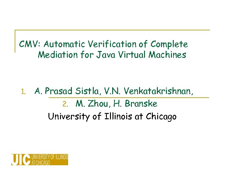 CMV: Automatic Verification of Complete Mediation for Java Virtual Machines 1. A. Prasad Sistla,