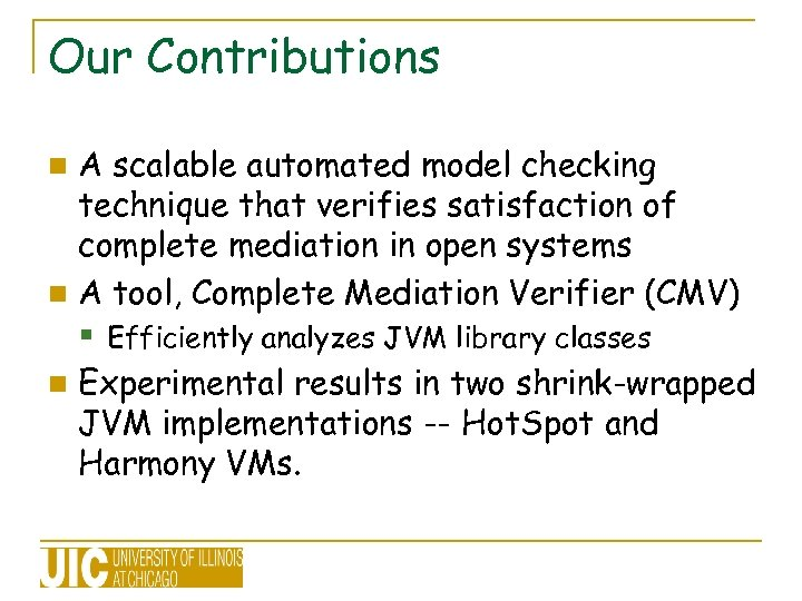 Our Contributions A scalable automated model checking technique that verifies satisfaction of complete mediation