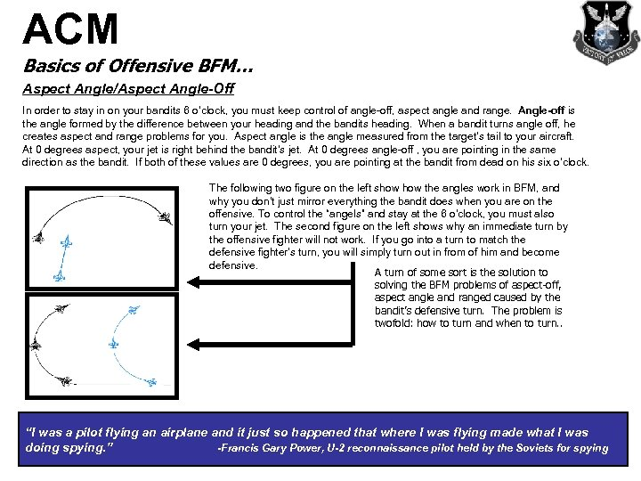 ACM Basics of Offensive BFM… Aspect Angle/Aspect Angle-Off In order to stay in on