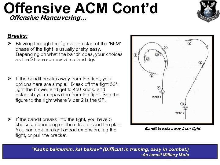 Offensive ACM Cont'd Offensive Maneuvering… Breaks: Ø Blowing through the fight at the start
