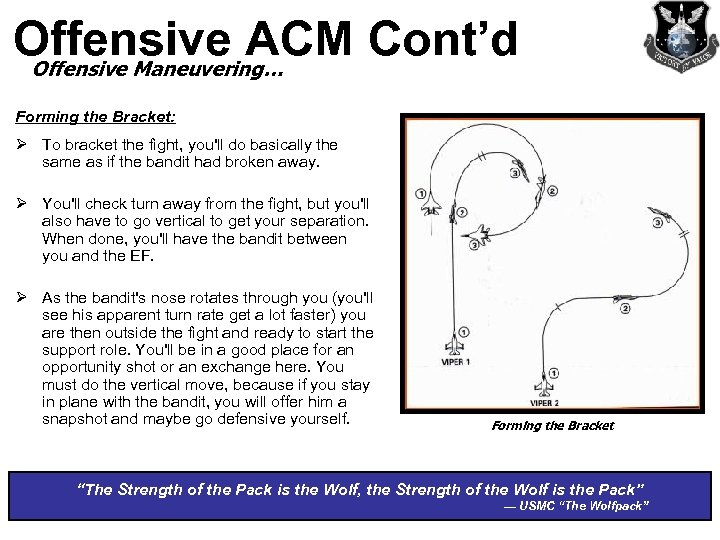 Offensive ACM Cont'd Offensive Maneuvering… Forming the Bracket: Ø To bracket the fight, you'll