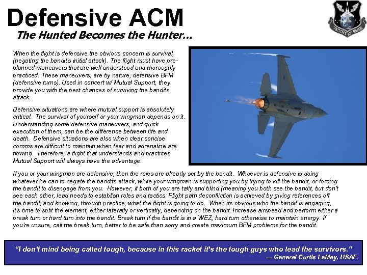 Defensive ACM The Hunted Becomes the Hunter… When the flight is defensive the obvious