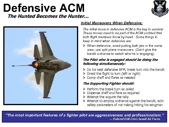 Defensive ACM The Hunted Becomes the Hunter… Initial Maneuvers When Defensive: The initial move