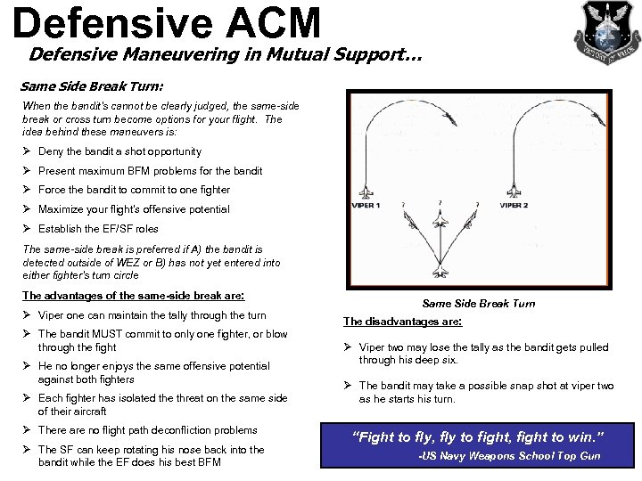 Defensive ACM Defensive Maneuvering in Mutual Support… Same Side Break Turn: When the bandit's