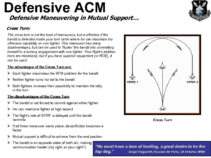 Defensive ACM Defensive Maneuvering in Mutual Support… Cross Turn: The cross turn is not