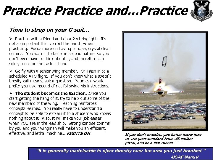 Practice and…Practice Time to strap on your G suit… Ø Practice with a friend