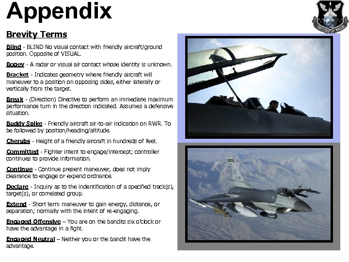 Appendix Brevity Terms Blind - BLIND No visual contact with friendly aircraft/ground position. Opposite