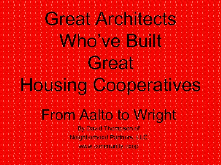 Great Architects Who've Built Great Housing Cooperatives From Aalto to Wright By David Thompson