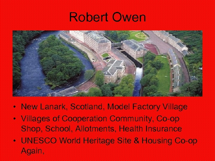 Robert Owen • New Lanark, Scotland, Model Factory Village • Villages of Cooperation Community,