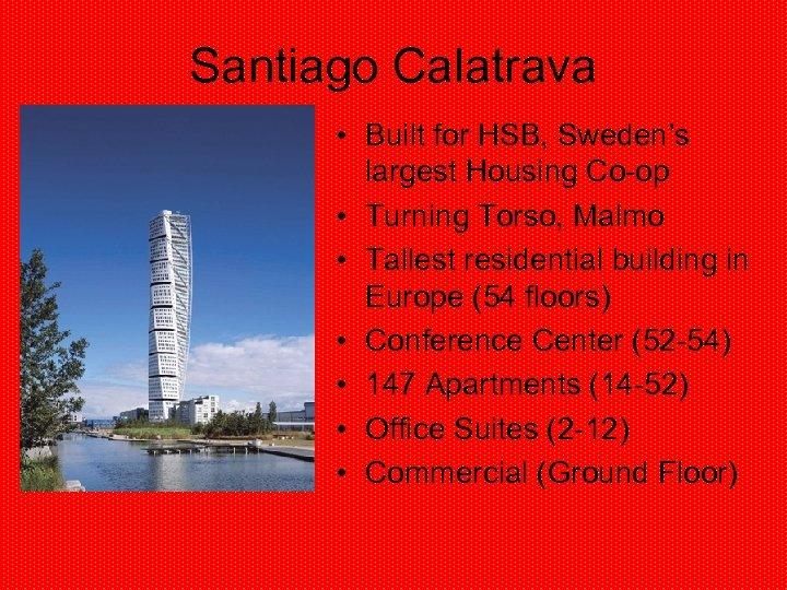 Santiago Calatrava • Built for HSB, Sweden's largest Housing Co-op • Turning Torso, Malmo