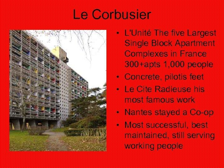 Le Corbusier • L'Unité The five Largest Single Block Apartment Complexes in France 300+apts