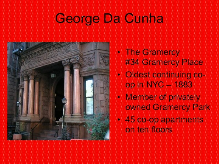George Da Cunha • The Gramercy #34 Gramercy Place • Oldest continuing coop in
