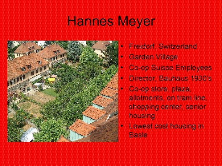 Hannes Meyer • • • Freidorf, Switzerland Garden Village Co-op Suisse Employees Director, Bauhaus