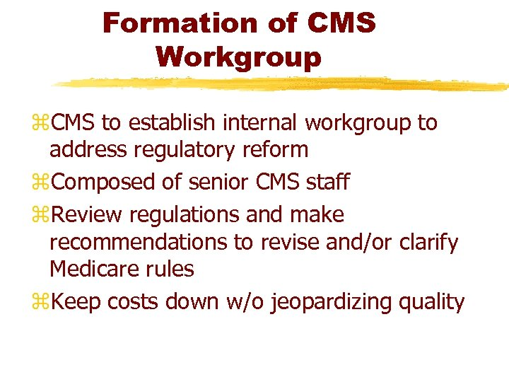 Formation of CMS Workgroup z. CMS to establish internal workgroup to address regulatory reform