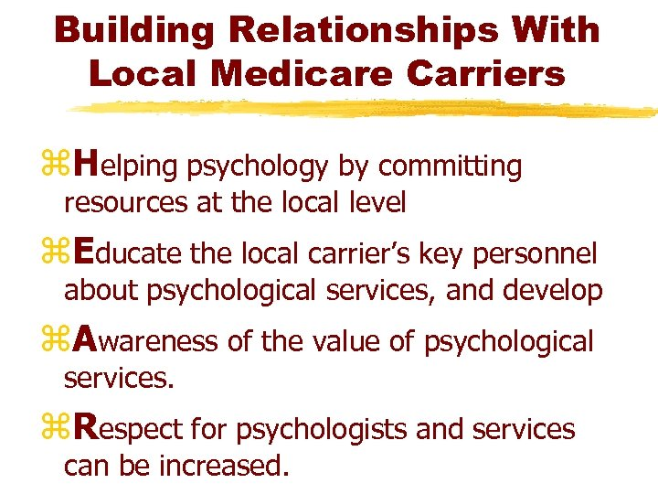 Building Relationships With Local Medicare Carriers z. Helping psychology by committing resources at the