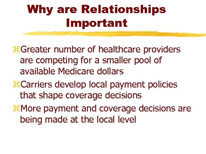 Why are Relationships Important z. Greater number of healthcare providers are competing for a