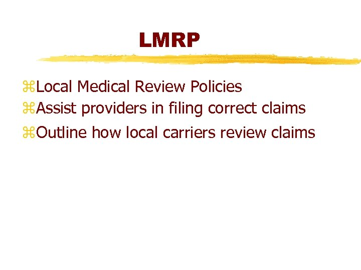 LMRP z. Local Medical Review Policies z. Assist providers in filing correct claims z.