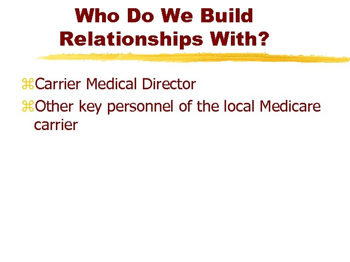 Who Do We Build Relationships With? z. Carrier Medical Director z. Other key personnel