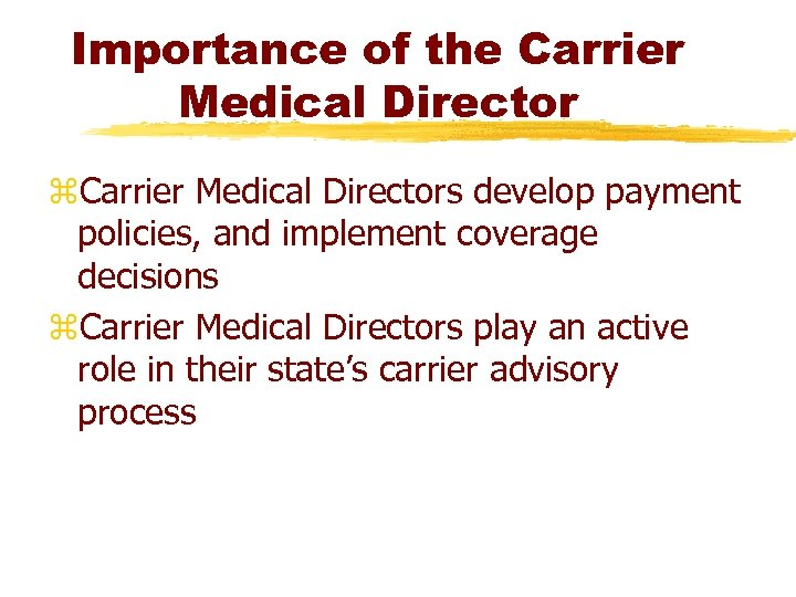 Importance of the Carrier Medical Director z. Carrier Medical Directors develop payment policies, and