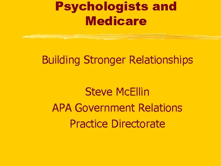 Psychologists and Medicare Building Stronger Relationships Steve Mc. Ellin APA Government Relations Practice Directorate