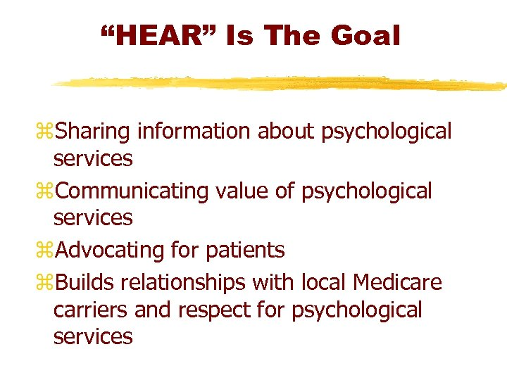 """""""HEAR"""" Is The Goal z. Sharing information about psychological services z. Communicating value of"""