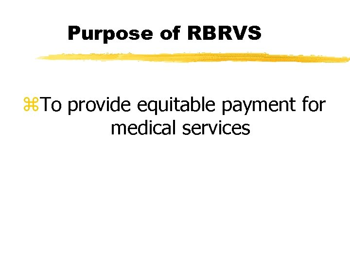 Purpose of RBRVS z. To provide equitable payment for medical services