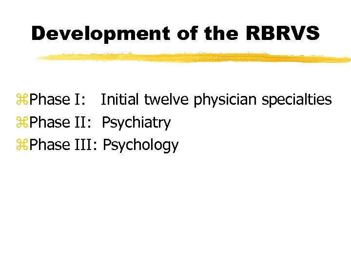 Development of the RBRVS z. Phase I: Initial twelve physician specialties z. Phase II: