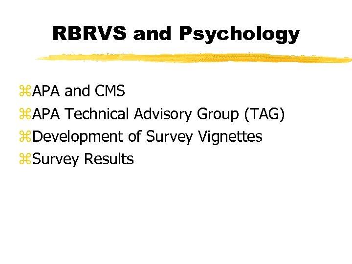 RBRVS and Psychology z. APA and CMS z. APA Technical Advisory Group (TAG) z.