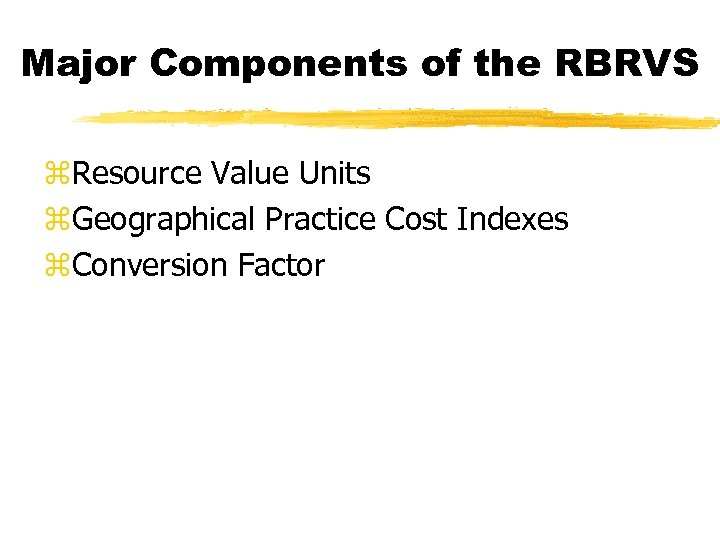 Major Components of the RBRVS z. Resource Value Units z. Geographical Practice Cost Indexes