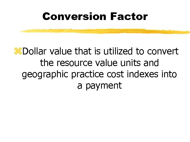 Conversion Factor z. Dollar value that is utilized to convert the resource value units
