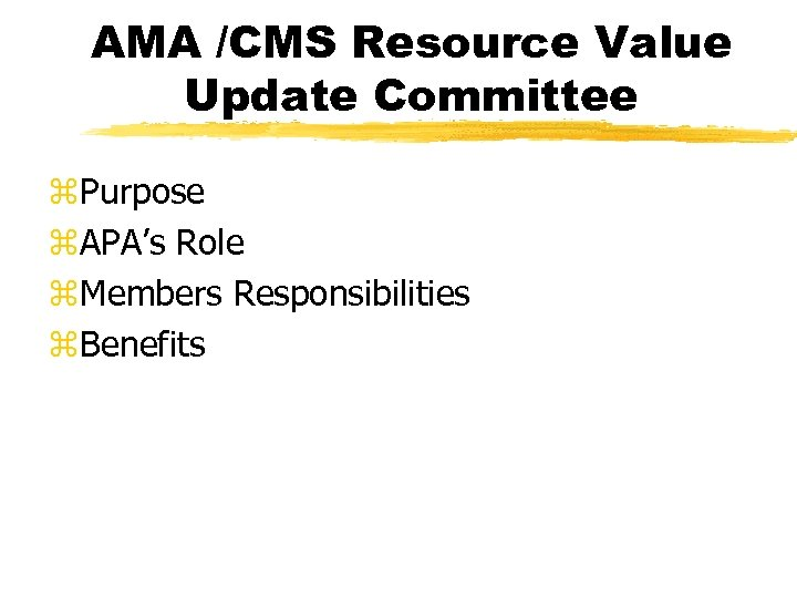 AMA /CMS Resource Value Update Committee z. Purpose z. APA's Role z. Members Responsibilities