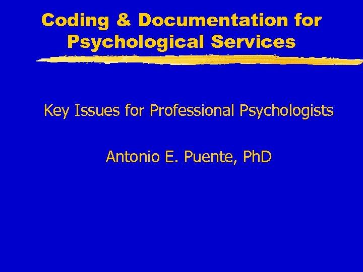 Coding & Documentation for Psychological Services Key Issues for Professional Psychologists Antonio E. Puente,