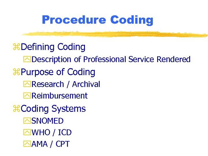 Procedure Coding z. Defining Coding y. Description of Professional Service Rendered z. Purpose of