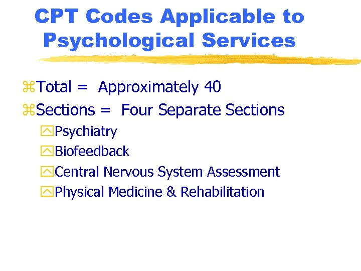 CPT Codes Applicable to Psychological Services z. Total = Approximately 40 z. Sections =