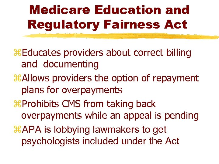 Medicare Education and Regulatory Fairness Act z. Educates providers about correct billing and documenting