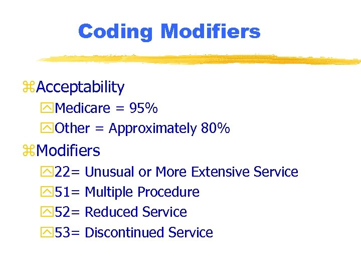 Coding Modifiers z. Acceptability y. Medicare = 95% y. Other = Approximately 80% z.