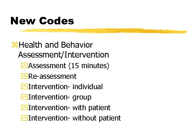 New Codes z. Health and Behavior Assessment/Intervention y. Assessment (15 minutes) y. Re-assessment y.