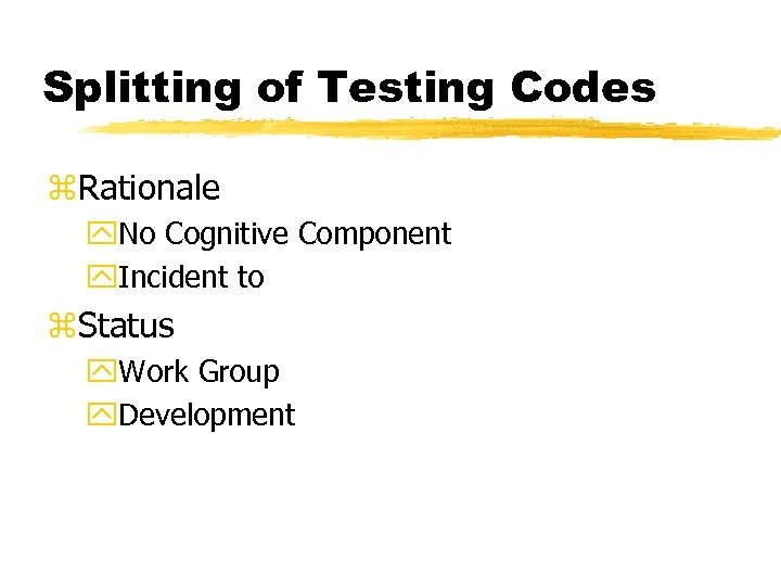 Splitting of Testing Codes z. Rationale y. No Cognitive Component y. Incident to z.
