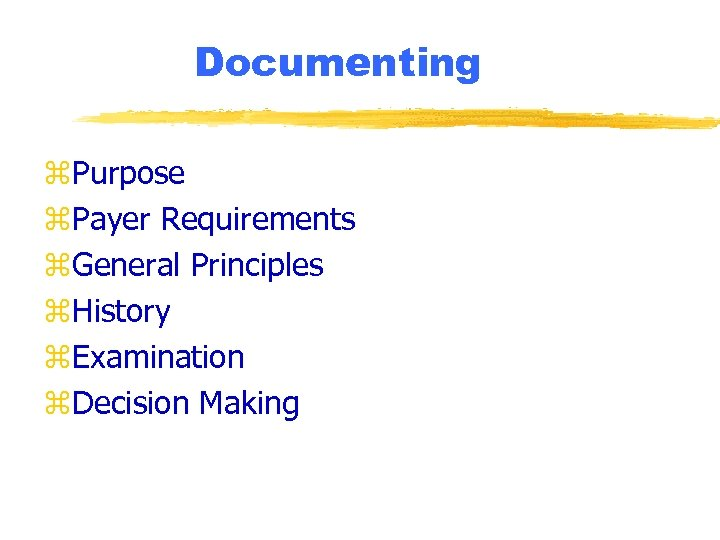 Documenting z. Purpose z. Payer Requirements z. General Principles z. History z. Examination z.
