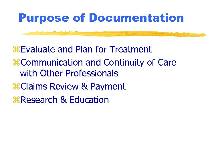 Purpose of Documentation z. Evaluate and Plan for Treatment z. Communication and Continuity of