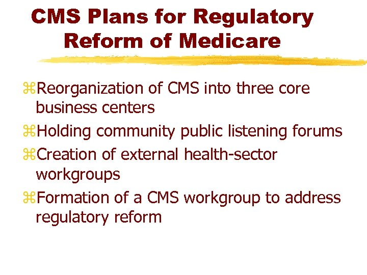 CMS Plans for Regulatory Reform of Medicare z. Reorganization of CMS into three core