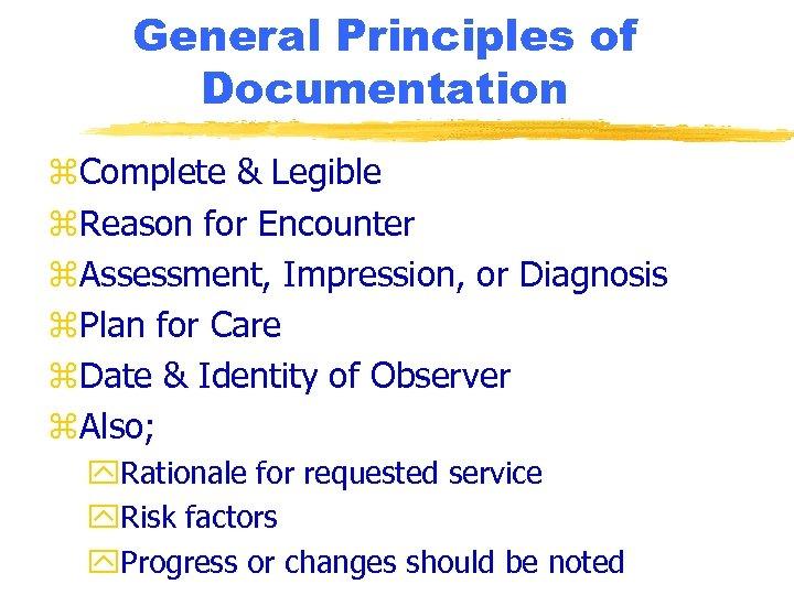 General Principles of Documentation z. Complete & Legible z. Reason for Encounter z. Assessment,