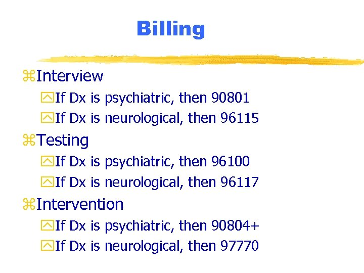 Billing z. Interview y. If Dx is psychiatric, then 90801 y. If Dx is