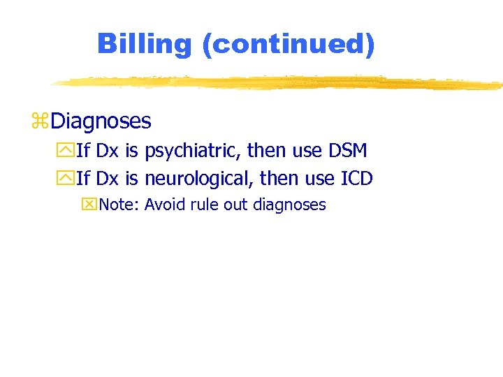 Billing (continued) z. Diagnoses y. If Dx is psychiatric, then use DSM y. If